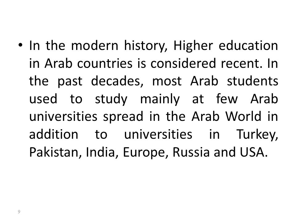 In the modern history, Higher education in Arab countries is considered recent.