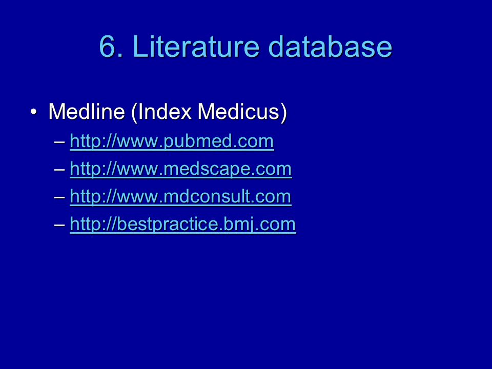 6. Literature database Medline (Index Medicus) http://www.pubmed.com