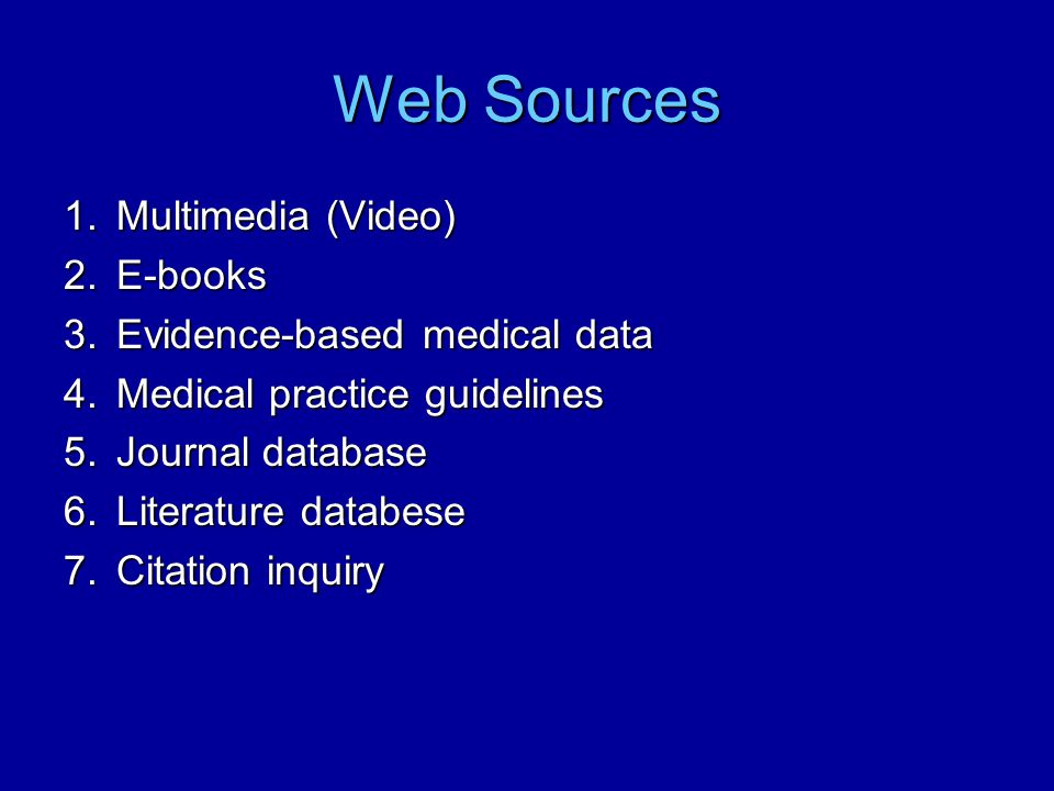 Web Sources Multimedia (Video) E-books Evidence-based medical data