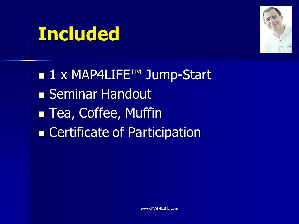 Included 1 x MAP4LIFE™ Jump-Start Seminar Handout Tea, Coffee, Muffin