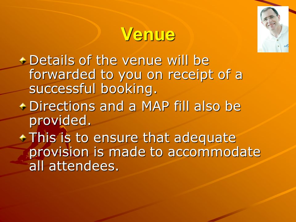 Venue Details of the venue will be forwarded to you on receipt of a successful booking. Directions and a MAP fill also be provided.