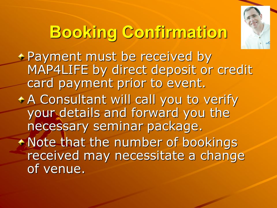 Booking Confirmation Payment must be received by MAP4LIFE by direct deposit or credit card payment prior to event.