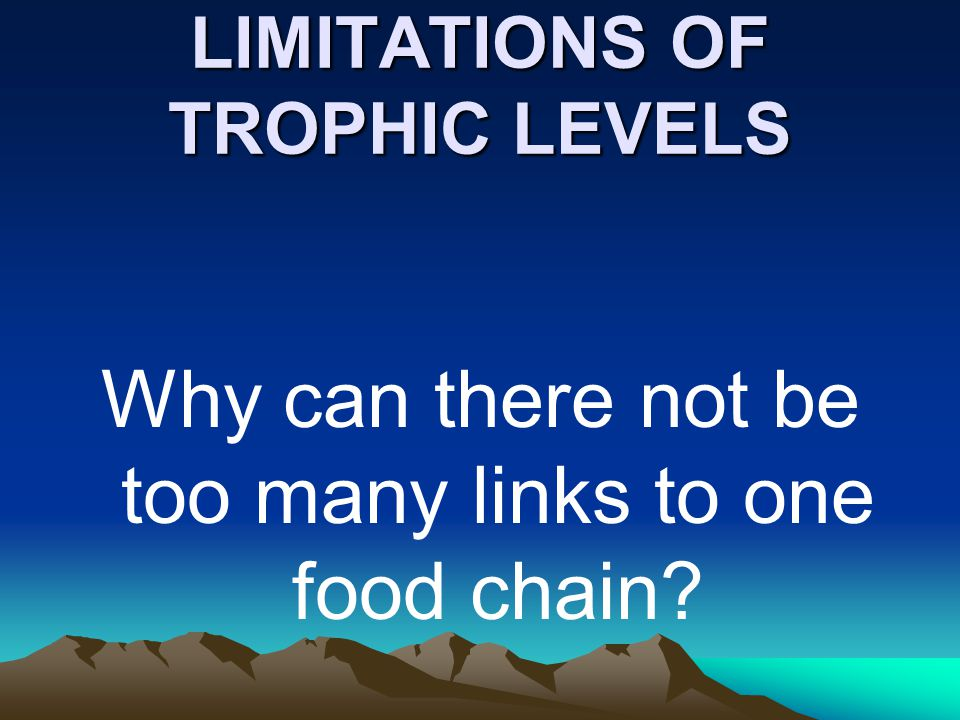LIMITATIONS OF TROPHIC LEVELS