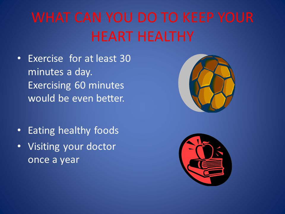 WHAT CAN YOU DO TO KEEP YOUR HEART HEALTHY