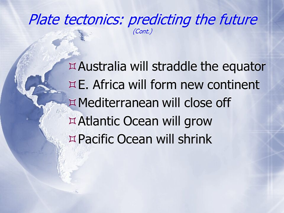 Plate tectonics: predicting the future (Cont.)
