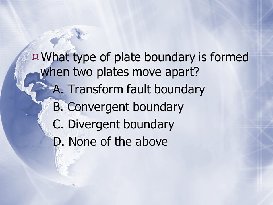 What type of plate boundary is formed when two plates move apart