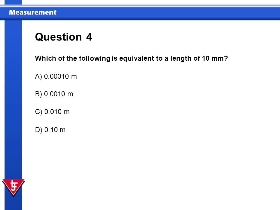 Question 4 Which of the following is equivalent to a length of 10 mm