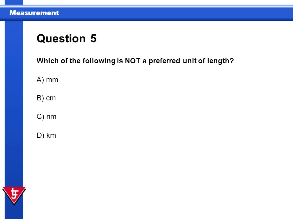 Question 5 Which of the following is NOT a preferred unit of length