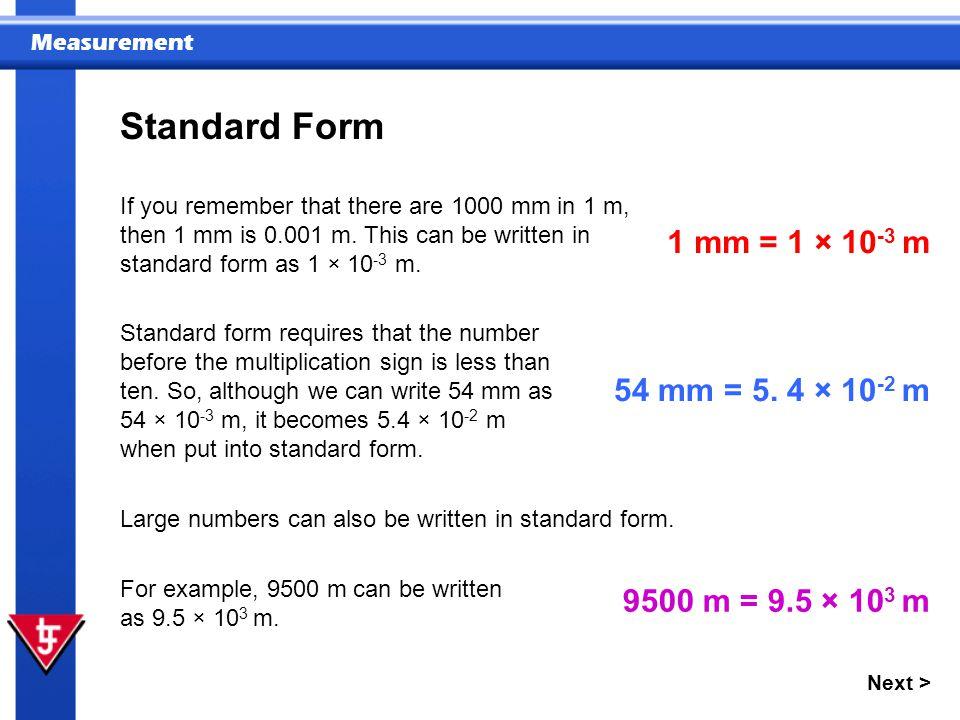 Standard Form 1 mm = 1 × 10-3 m 54 mm = 5. 4 × 10-2 m