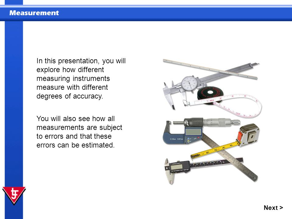 In this presentation, you will explore how different measuring instruments measure with different degrees of accuracy.