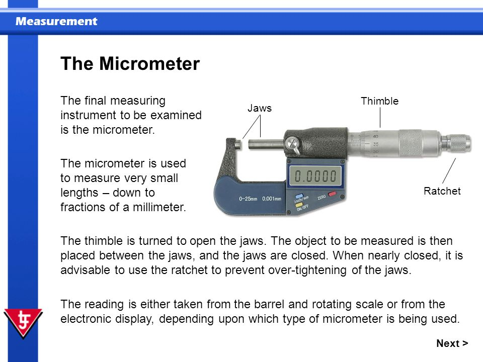 The Micrometer The final measuring instrument to be examined is the micrometer. Thimble. Jaws.