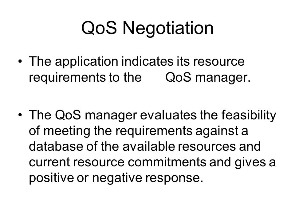 QoS Negotiation The application indicates its resource requirements to the QoS manager.