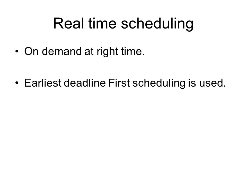 Real time scheduling On demand at right time.