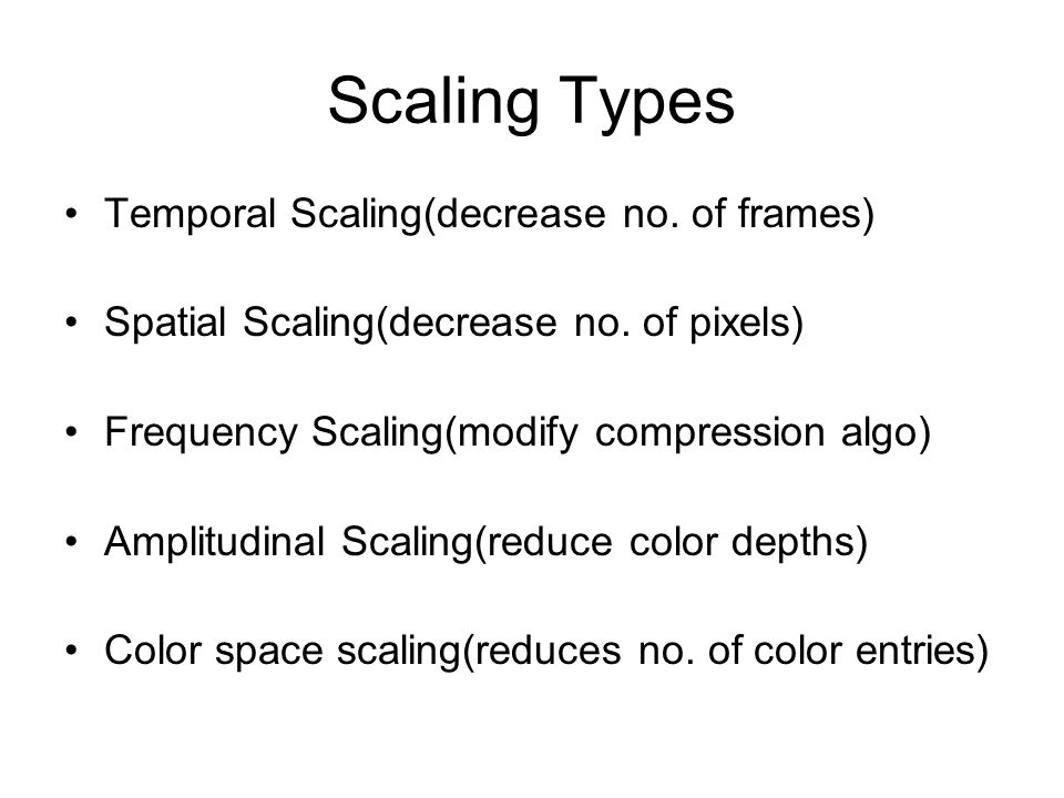 Scaling Types Temporal Scaling(decrease no. of frames)
