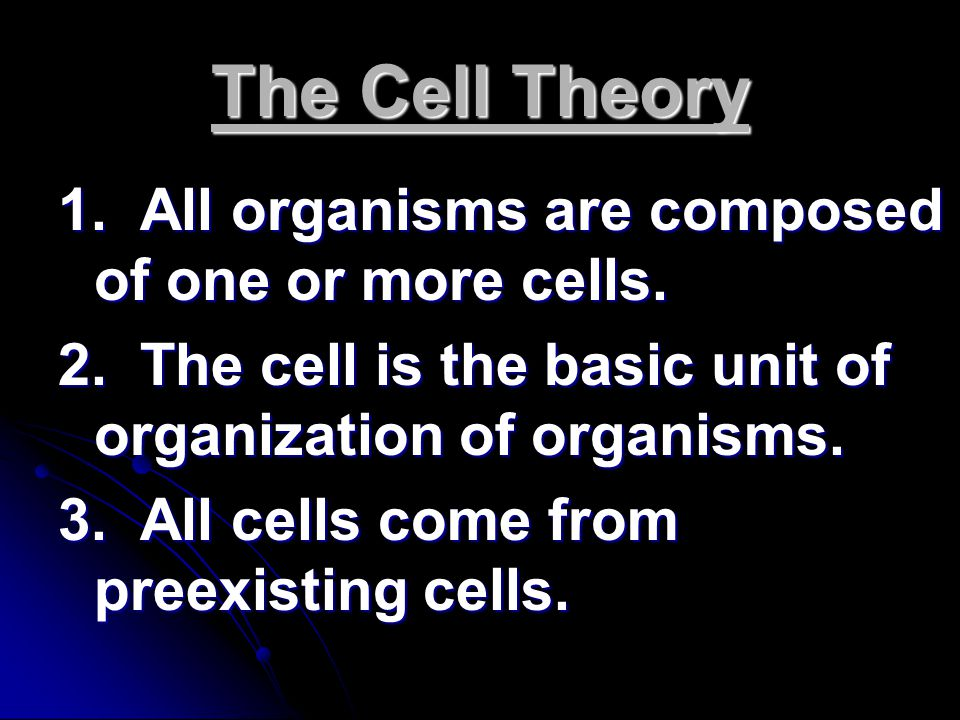 The Cell Theory 1. All organisms are composed of one or more cells.