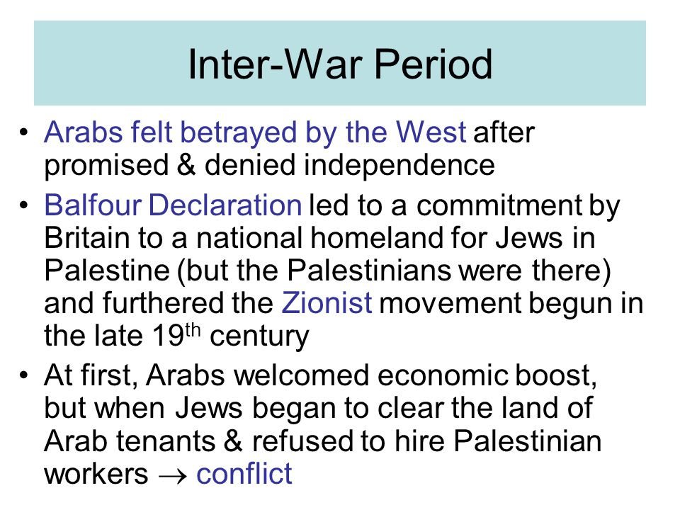 Inter-War Period Arabs felt betrayed by the West after promised & denied independence.