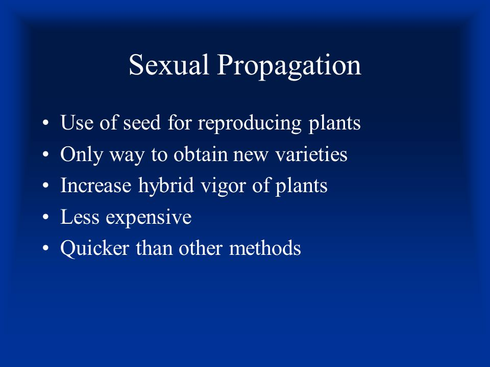 Sexual Propagation Use of seed for reproducing plants