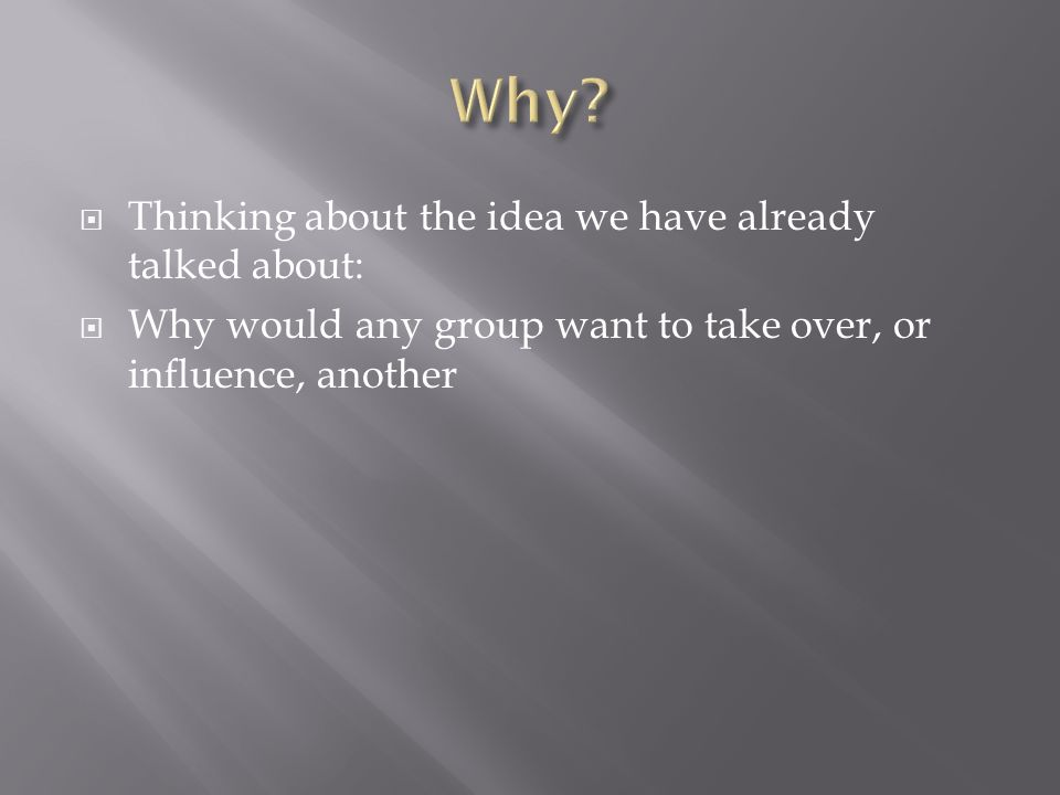 Why Thinking about the idea we have already talked about:
