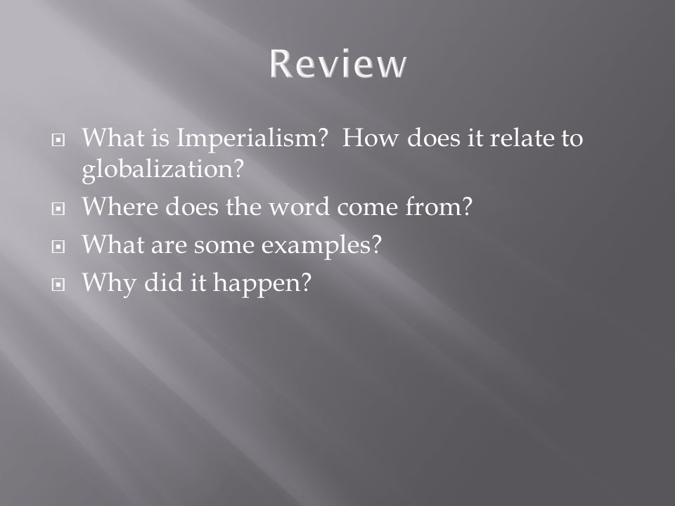 Review What is Imperialism How does it relate to globalization