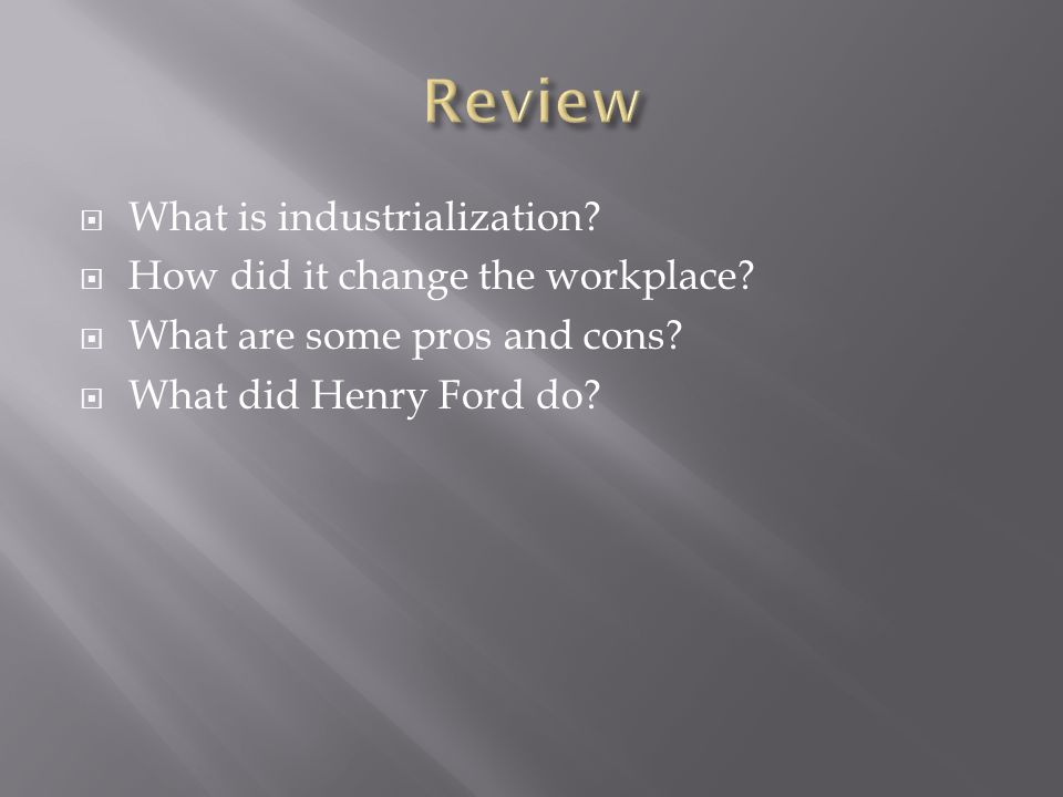 Review What is industrialization How did it change the workplace