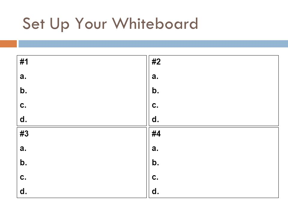 Set Up Your Whiteboard #1 a. b. c. d. #2 a. b. c. d. #3 a. b. c. d. #4