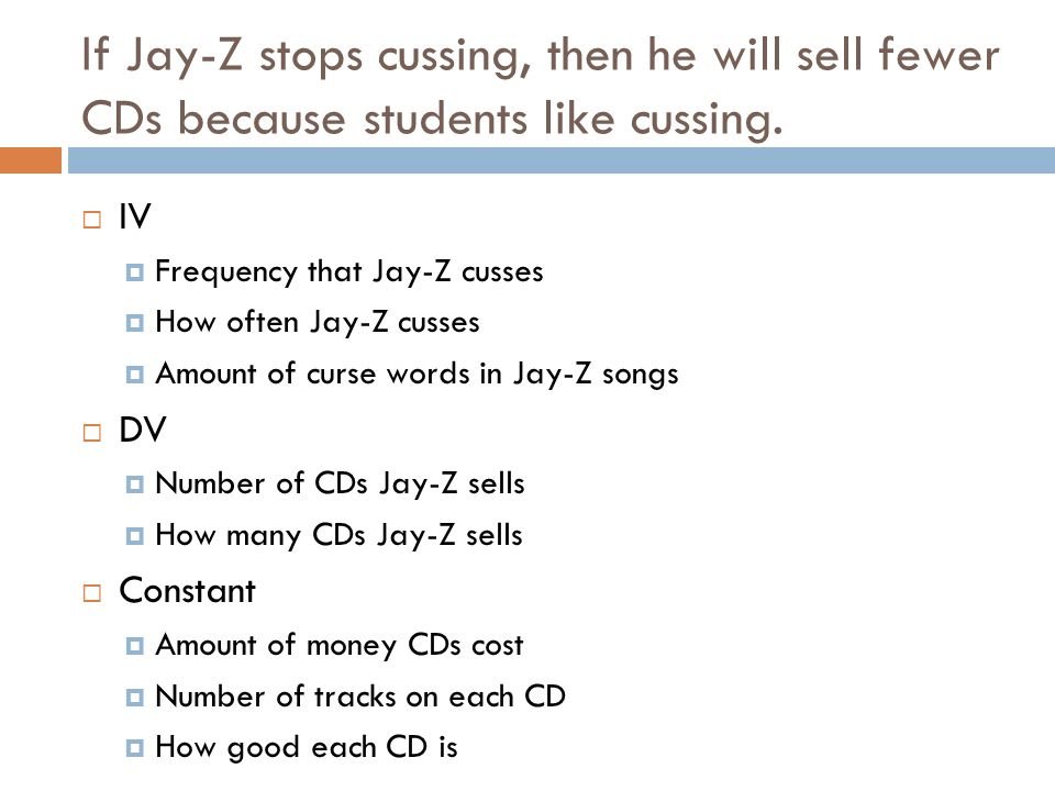 If Jay-Z stops cussing, then he will sell fewer CDs because students like cussing.