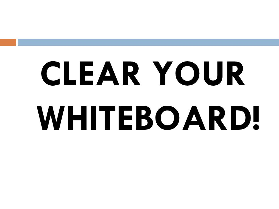 CLEAR YOUR WHITEBOARD!