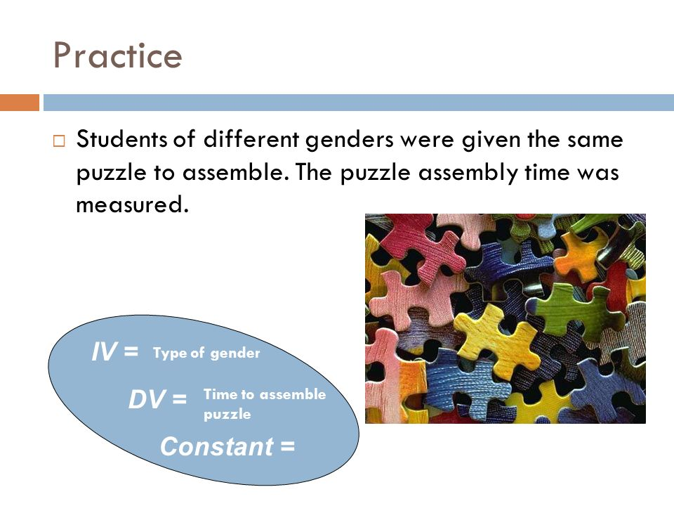 Practice Students of different genders were given the same puzzle to assemble. The puzzle assembly time was measured.