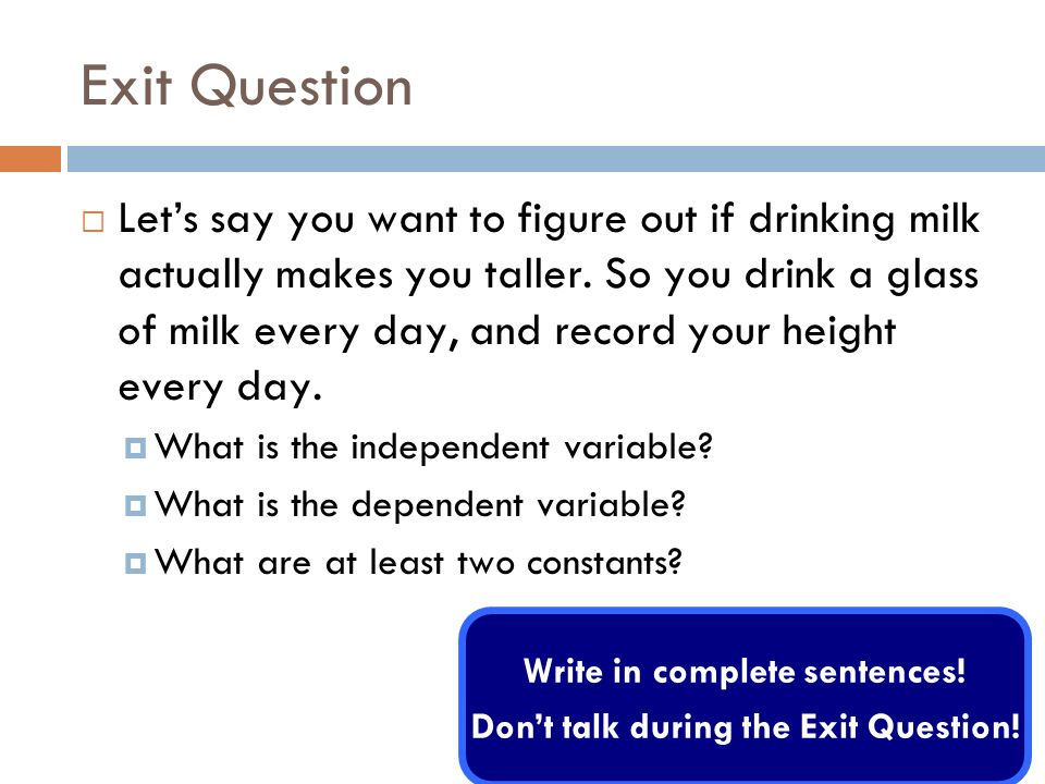 Write in complete sentences! Don't talk during the Exit Question!