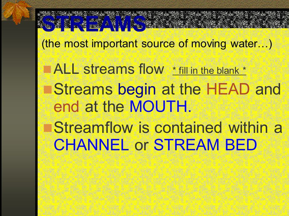 STREAMS (the most important source of moving water…)