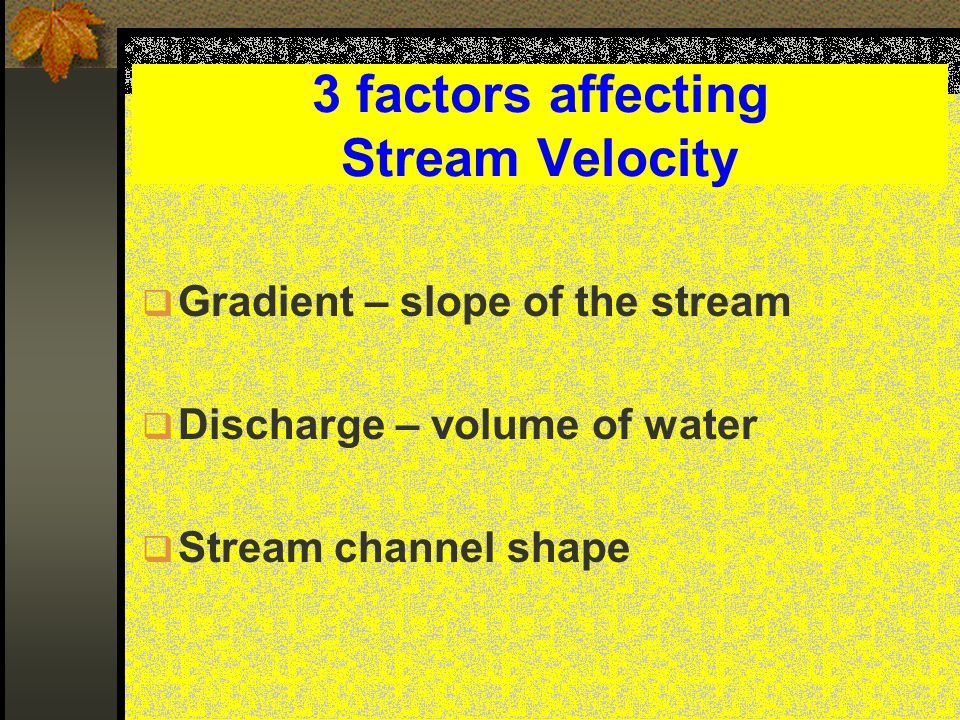 3 factors affecting Stream Velocity