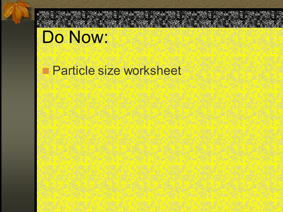 Do Now: Particle size worksheet