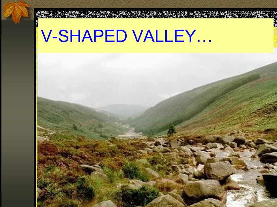 V-SHAPED VALLEY…