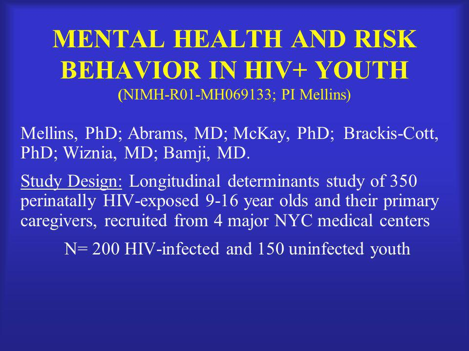 MENTAL HEALTH AND RISK BEHAVIOR IN HIV+ YOUTH (NIMH-R01-MH069133; PI Mellins)