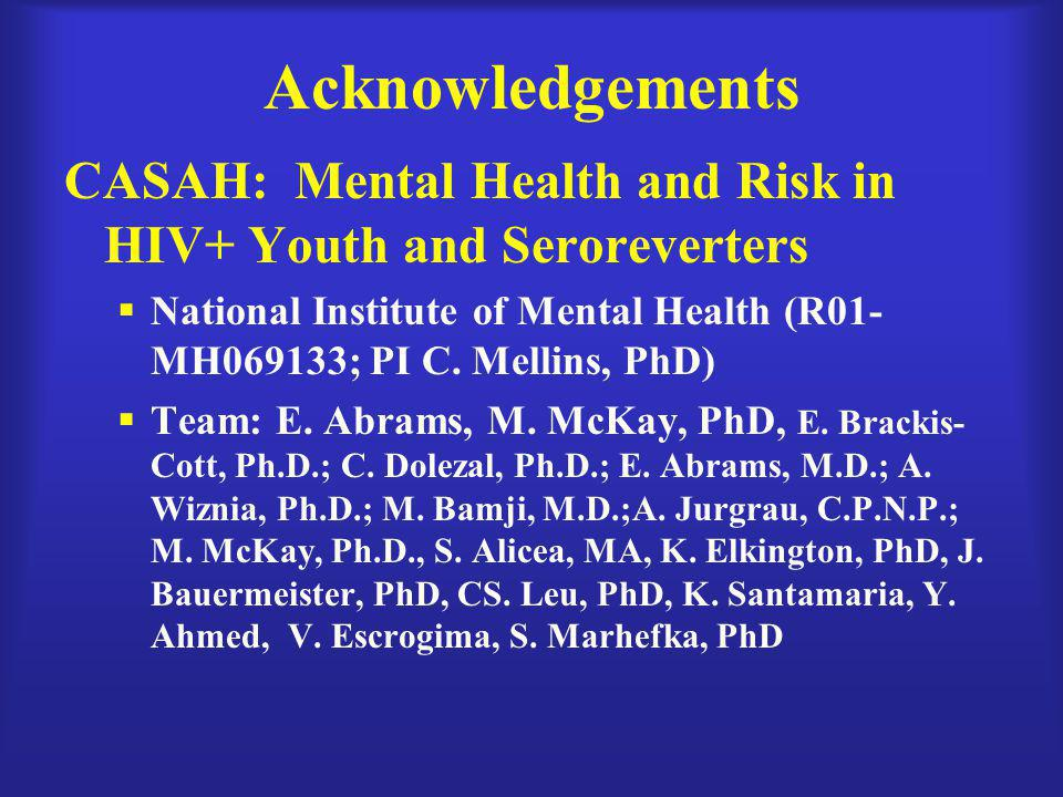 Acknowledgements CASAH: Mental Health and Risk in HIV+ Youth and Seroreverters.