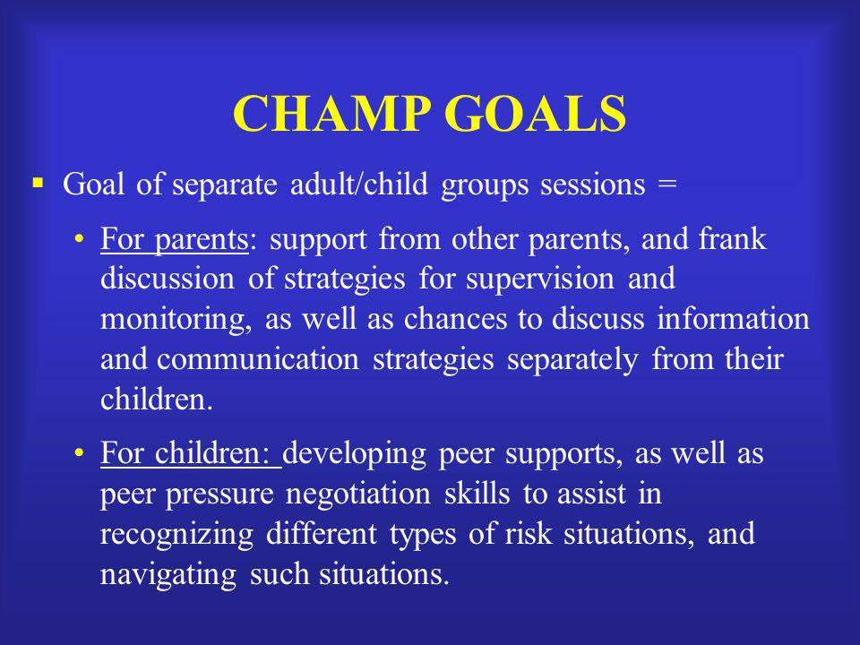 CHAMP GOALS Goal of separate adult/child groups sessions =