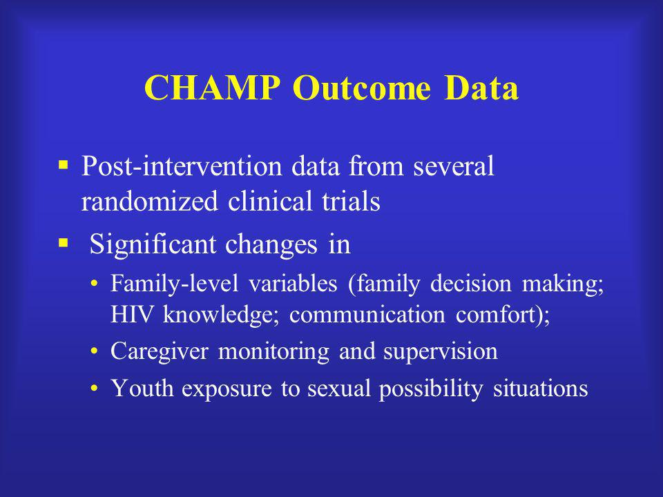 CHAMP Outcome Data Post-intervention data from several randomized clinical trials. Significant changes in.