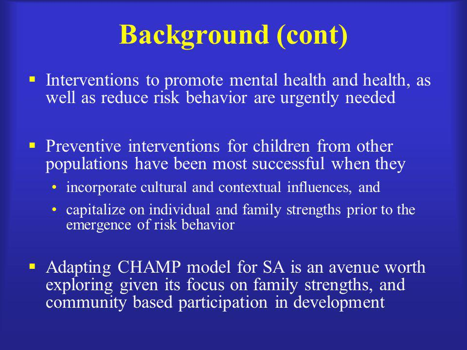 Background (cont) Interventions to promote mental health and health, as well as reduce risk behavior are urgently needed.