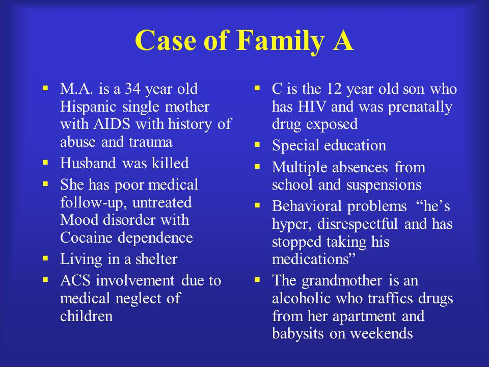 Case of Family A M.A. is a 34 year old Hispanic single mother with AIDS with history of abuse and trauma.