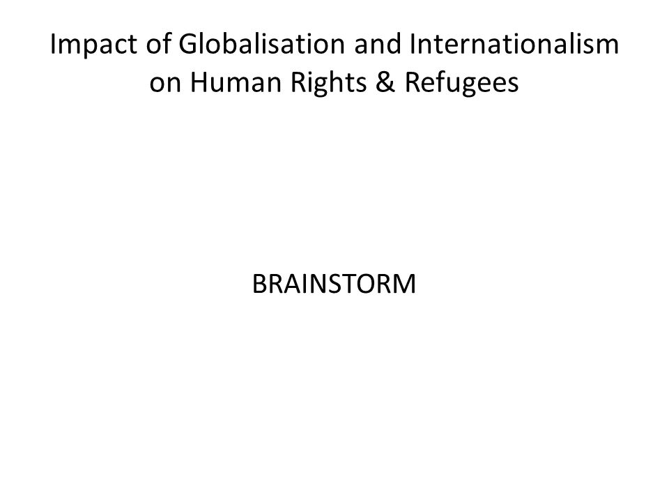 Impact of Globalisation and Internationalism on Human Rights & Refugees