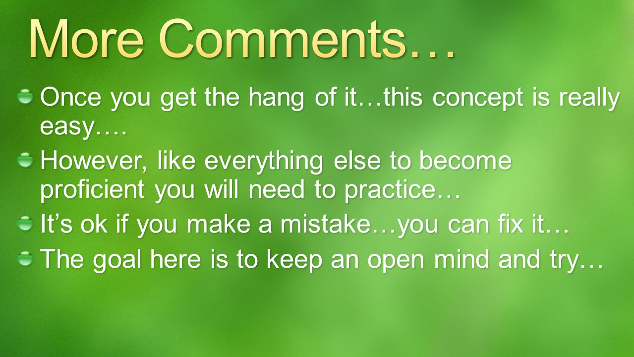 More Comments… Once you get the hang of it…this concept is really easy….