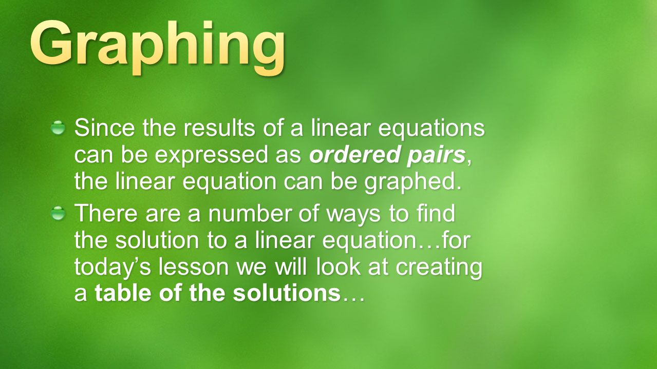 Graphing Since the results of a linear equations can be expressed as ordered pairs, the linear equation can be graphed.