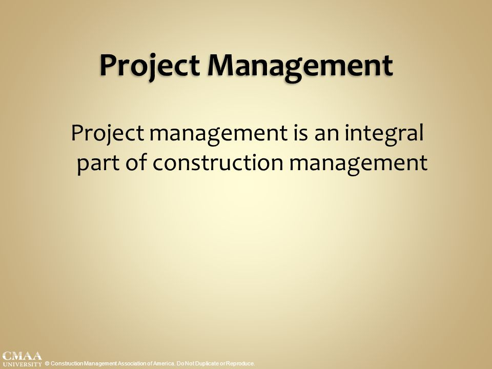Project management is an integral part of construction management