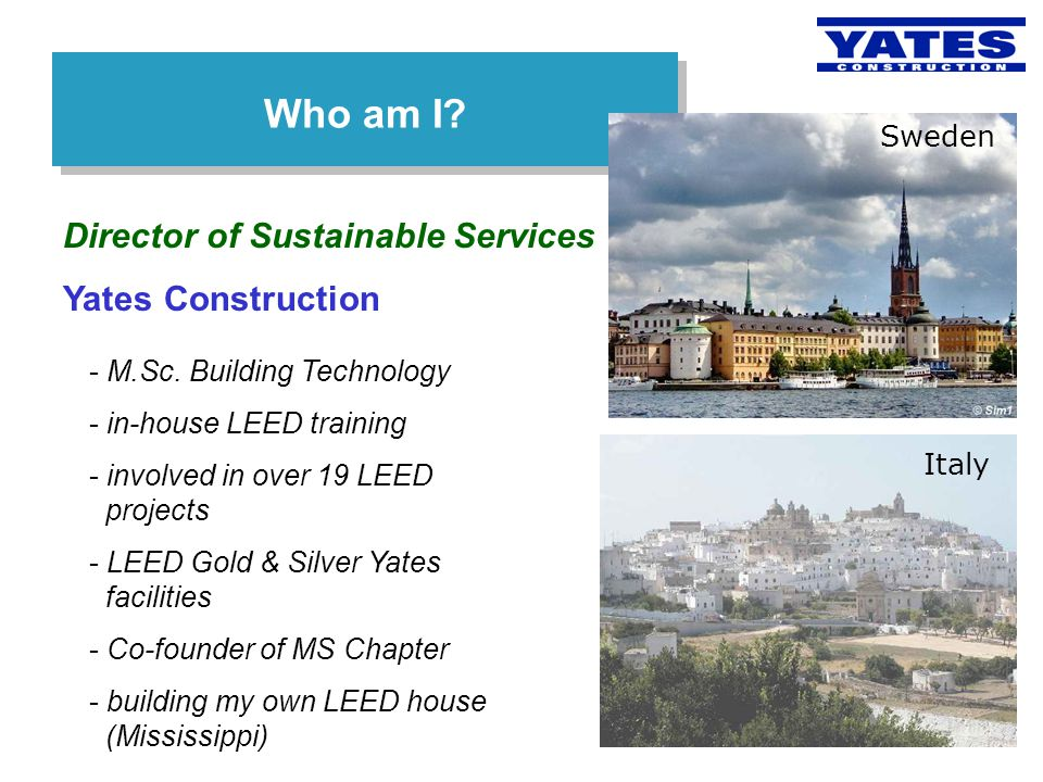 Who am I Director of Sustainable Services Yates Construction Sweden