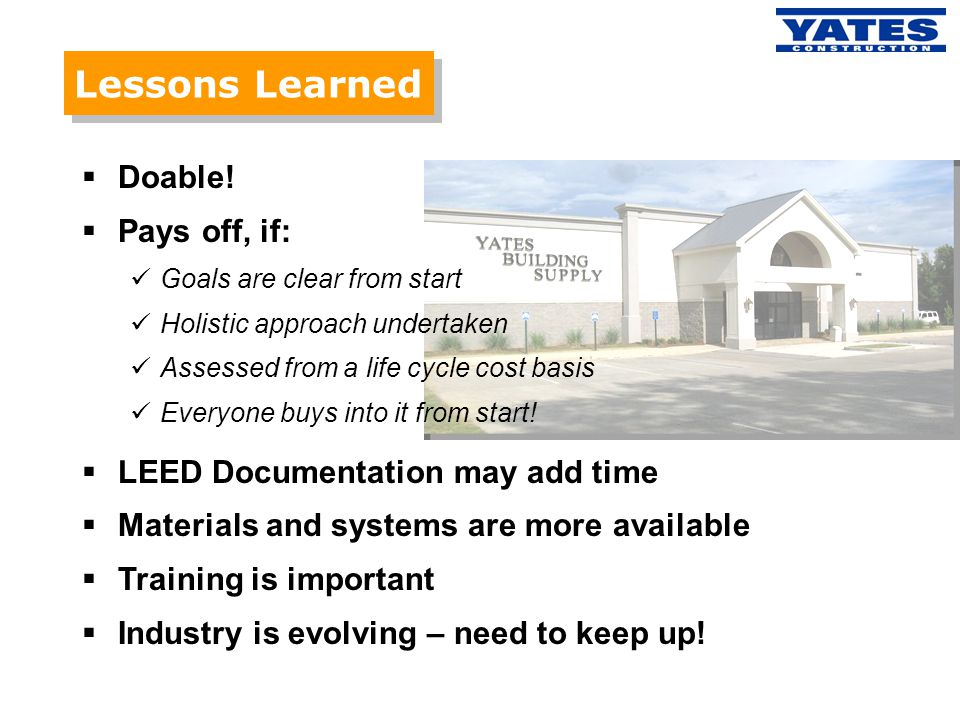 Lessons Learned Doable! Pays off, if: LEED Documentation may add time