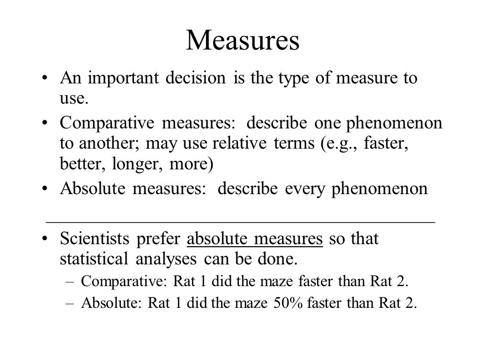 Measures An important decision is the type of measure to use.
