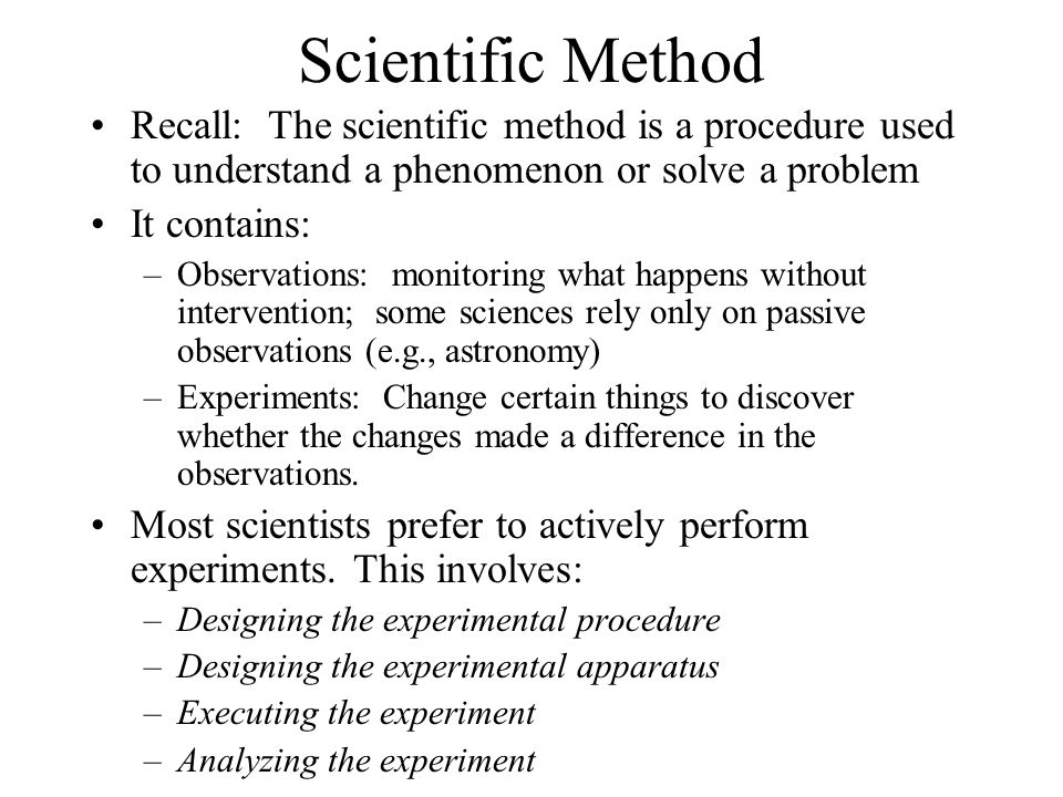 Scientific Method Recall: The scientific method is a procedure used to understand a phenomenon or solve a problem.