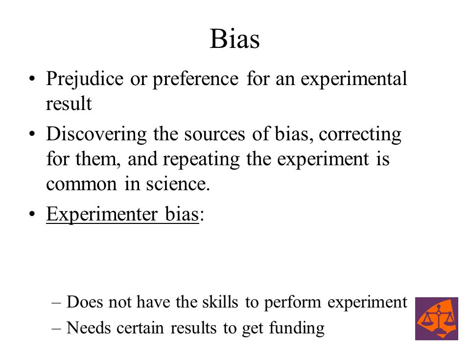 Bias Prejudice or preference for an experimental result