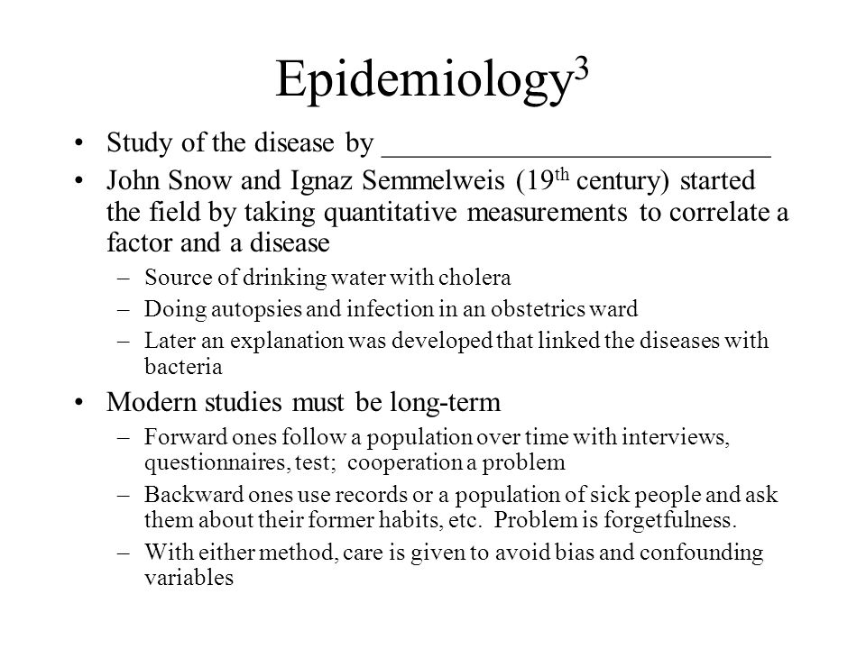 Epidemiology3 Study of the disease by ___________________________