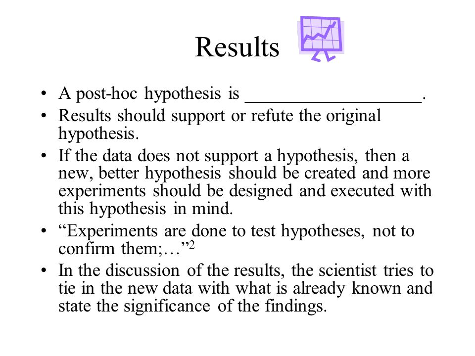 Results A post-hoc hypothesis is ___________________.